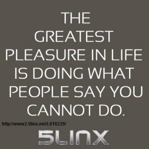 Do what people say you cannot do